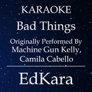 Bad Things (Originally Performed by Machine Gun Kelly & Camila Cabello) [Karaoke No Guide Melody Version]/EdKara