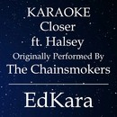 Closer (Originally Performed by The Chainsmokers feat. Halsey) [Karaoke No Guide Melody Version]/EdKara