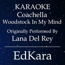 Coachella - Woodstock In My Mind (Originally Performed by Lana Del Rey) [Karaoke No Guide Melody Version]/EdKara