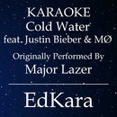 Cold Water (Originally Performed by Major Lazer feat. Justin Bieber & MO) [Karaoke No Guide Melody Version]/EdKara