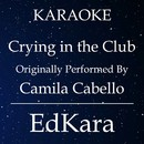 Crying in the Club (Originally Performed by Camila Cabello) [Karaoke No Guide Melody Version]/EdKara