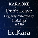 Don't Leave (Originally Performed by Snakehips & MO) [Karaoke No Guide Melody Version]/EdKara