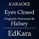 Eyes Closed (Originally Performed by Halsey) [Karaoke No Guide Melody Version]/EdKara