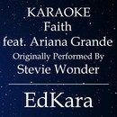 Faith (Originally Performed by Stevie Wonder feat. Ariana Grande) [Karaoke No Guide Melody Version]/EdKara