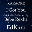 I Got You (Originally Performed by Bebe Rexha) [Karaoke No Guide Melody Version]/EdKara