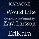 I Would Like (Originally Performed by Zara Larsson) [Karaoke No Guide Melody Version]/EdKara