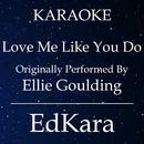 Love Me Like You Do (Originally Performed by Ellie Goulding) [Karaoke No Guide Melody Version]/EdKara