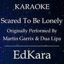 Scared to Be Lonely (Originally Performed by Martin Garrix & Dua Lipa) [Karaoke No Guide Melody Version]/EdKara