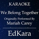 We Belong Together (Originally Performed by Mariah Carey) [Karaoke No Guide Melody Version]/EdKara