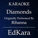 Diamonds (Originally Performed by Rihanna) [Karaoke No Guide Melody Version]/EdKara