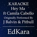 Hey Ma (Spanish Ver.) [Originally Performed by J Balvin & Pitbull feat. Camila Cabello Karaoke No Guide Melody Version]/EdKara