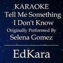 Tell Me Something I Don't Know (Originally Performed by Selena Gomez) [Karaoke No Guide Melody Version]/EdKara