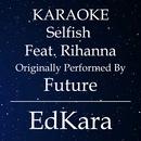 Selfish (Originally Performed by Future feat. Rihanna) [Karaoke No Guide Melody Version]/EdKara