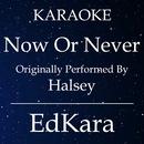 Now or Never (Originally Performed by Halsey) [Karaoke No Guide Melody Version]/EdKara
