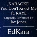 You Don't Know Me (Originally Performed by Jax Jones feat. RAYE) [Karaoke No Guide Melody Version]/EdKara
