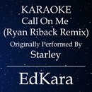 Call on Me (Ryan Riback Remix) [Originally Performed by Starley Karaoke No Guide Melody Version]/EdKara
