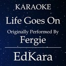 Life Goes On (Originally Performed by Fergie) [Karaoke No Guide Melody Version]/EdKara