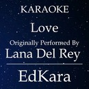 Love (Originally Performed by Lana Del Rey) [Karaoke No Guide Melody Version]/EdKara