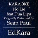 No Lie (Originally Performed by Sean Paul feat. Dua Lipa) [Karaoke No Guide Melody Version]/EdKara