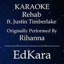 Rehab (Originally Performed by Rihanna feat. Justin Timberlake) [Karaoke No Guide Melody Version]/EdKara