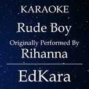 Rude Boy (Originally Performed by Rihanna) [Karaoke No Guide Melody Version]/EdKara