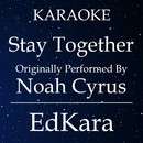Stay Together (Originally Performed by Noah Cyrus) [Karaoke No Guide Melody Version]/EdKara