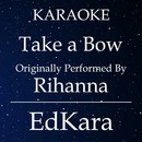 Take a Bow (Originally Performed by Rihanna) [Karaoke No Guide Melody Version]/EdKara