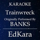 Trainwreck (Originally Performed by BANKS) [Karaoke No Guide Melody Version]/EdKara