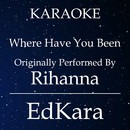 Where Have You Been (Originally Performed by Rihanna) [Karaoke No Guide Melody Version]/EdKara
