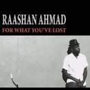 For What You've Lost/Raashan Ahmad