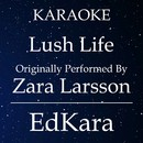 Lush Life (Originally Performed by Zara Larsson) [Karaoke No Guide Melody Version]/EdKara