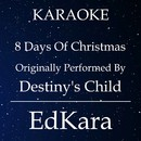 8 Days of Christmas (Originally Performed by Destiny's Child) [Karaoke No Guide Melody Version]/EdKara