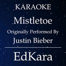 Mistletoe (Originally Performed by Justin Bieber) [Karaoke No Guide Melody Version]/EdKara