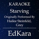 Starving (Originally Performed by Hailee Steinfeld & Grey) [Karaoke No Guide Melody Version]/EdKara