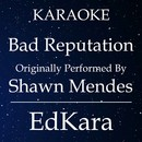 Bad Reputation (Originally Performed by Shawn Mendes) [Karaoke No Guide Melody Version]/EdKara