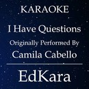 I Have Questions (Originally Performed by Camila Cabello) [Karaoke No Guide Melody Version]/EdKara