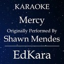Mercy (Originally Performed by Shawn Mendes) [Karaoke No Guide Melody Version]/EdKara