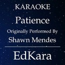 Patience (Originally Performed by Shawn Mendes) [Karaoke No Guide Melody Version]/EdKara
