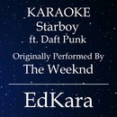 Starboy (Originally Performed by The Weeknd feat. Daft Punk) [Karaoke No Guide Melody Version]/EdKara