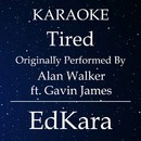 Tired (Originally Performed by Alan Walker feat. Gavin James) [Karaoke No Guide Melody Version]/EdKara