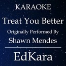 Treat You Better (Originally Performed by Shawn Mendes) [Karaoke No Guide Melody Version]/EdKara