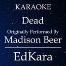 Dead (Originally Performed by Madison Beer) [Karaoke No Guide Melody Version]/EdKara