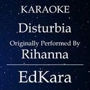 Disturbia (Originally Performed by Rihanna) [Karaoke No Guide Melody Version]/EdKara