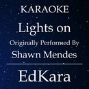 Lights on (Originally Performed by Shawn Mendes) [Karaoke No Guide Melody Version]/EdKara