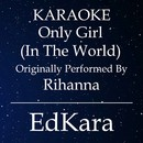 Only Girl (In the World) [Originally Performed by Rihanna Karaoke No Guide Melody Version]/EdKara