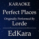 Perfect Places (Originally Performed by Lorde) [Karaoke No Guide Melody Version]/EdKara