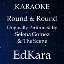 Round & Round (Originally Performed by Selena Gomez & The Scene) [Karaoke No Guide Melody Version]/EdKara