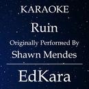 Ruin (Originally Performed by Shawn Mendes) [Karaoke No Guide Melody Version]/EdKara