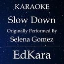 Slow Down (Originally Performed by Selena Gomez) [Karaoke No Guide Melody Version]/EdKara