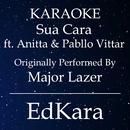 Sua Cara (Originally Performed by Major Lazer feat. Anitta & Pabllo Vittar) [Karaoke No Guide Melody Version]/EdKara